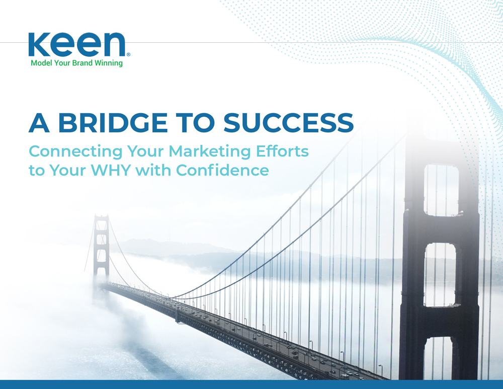 "Cover of Keen's guide ""A Bridge to Success: Connecting Your Marketing Efforts to Your WHY With Confidence"""